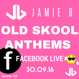 Jamie B's Live Old Skool Anthems On Facebook Live 30.09.16