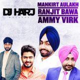Mankirt Aulakh - Ammy Virk - Ranjit Bawa (Megamix)