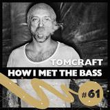 Tomcraft - HOW I MET THE BASS #61