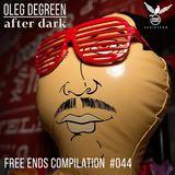 Free Ends Compilation 044: Oleg Degreen - After Dark