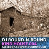 Round-N-Round - Kind House 004 (DJ Mix)