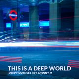 This Is A Deep World | Deep House Set