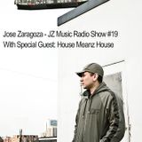 Jose Zaragoza - JZ Music Radio Show #19 with Special Guest House Meanz House