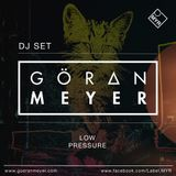 Göran Meyer - Low Pressure - ( DJ Set )