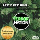 Lets Get Wild #021pt - Wild Playaz X Terror Nation (PT)
