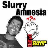 Slurry Amnesia - E FM Prank Call