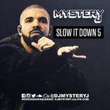@DJMYSTERYJ | Slow It Down 5
