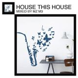 HOUSE THIS HOUSE By MZ M3