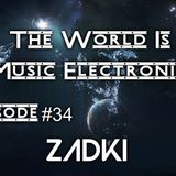 DJ ZADKI Present.-The World Is Music Electronic (Episode #34)