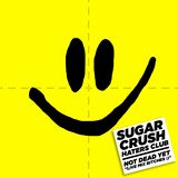 "SUGAR CRUSH - NOT DEAD YET  - ""LIVE MIX BITCHES :) """