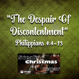 "STEALING CHRISTMAS- ""The Despair Of Discontentment"" Philippians 4:4-13"