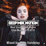 DeepMixNation #115 ★ Best Vocal Deep House Club Music 2015 ★ Mixed by Marc Vandelay.