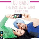 Dj Sarj - The Desi Slow Jams Mixtape - TWITTER INSTAGRAM SNAPCHAT @DJSARJ