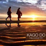 KAGO DO - //Day Podcast 04//