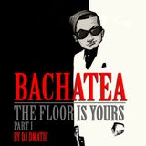 BACHATEA - THE FLOOR IS YOURS VOL. 1