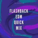 The Elements -Flashback EDM Quick Mix - By Dj Hostile & Dj Fury