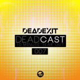 DeadExit - DeadCast 007 - The 10 Minute Tearout