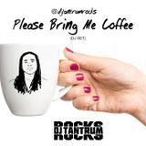Please Bring Me Coffee   @djtantrumrocks