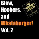 Blow, Hookers, and Whataburger Vol 2
