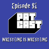 Episode 82 - Wrestling Is Wrestling