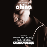 Magna Recordings Radio Show by Carlos Manaça [Worldwide] Special Guest DJ China