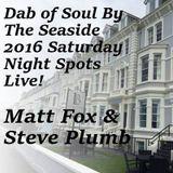 Dab Of Soul Llandudno Weekender 2016 Saturday Evening Guest Spot of Matt Fox and Steve Plumb