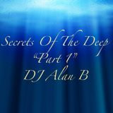 "Secrets Of The Deep ""Part 1"" - Dj Alan B"