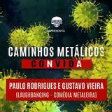 Laughbanging Podcast #164: Caminhos Metálicos COnVIDa Paulo Rodrigues e Gustavo Vieira (Laughbanging