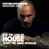 For The Love Of House 052 - Guest mix David Morales