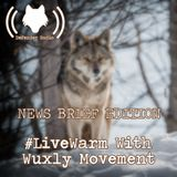 602: #LiveWarm With Wuxly Movement (NEWS BRIEF EDITION)