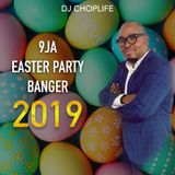 9JA 2019 EASTER FREESTYLE PARTY BANGER MIXED BY DJ CHOPLIFE