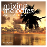 Mixing Melodies #1 (Chill Out Mix)