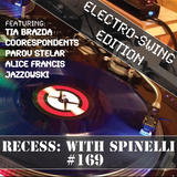 RECESS with SPINELLI #169, Electro-Swing Edition