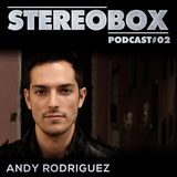Stereo Box Podcast 02 - Andy Rodriguez