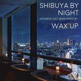 Shibuya By Night - Japanese Jazz gems mixed by Wax'Up