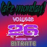 Bitrate- Take Monday! Vol. 26