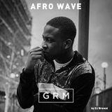 GRM Daily Afro Wave: by DJ Brewst