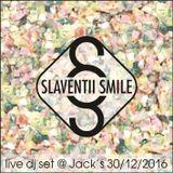 Slaventii Smile - live dj set @ Jack's 30.12.2016
