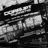 Graham Walsh - Corrupt Systems Techno Podcast - Feb 2015