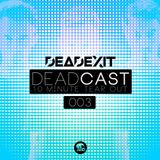DeadExit - DeadCast 003 - 10 Minute Tearout