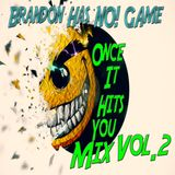 Brandon Has NO! Game -  Once it Hits You (Mix) Vol.2