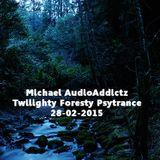 Michael AudioAddictz - Twilighty Foresty Psytrance - 280215