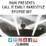 Mani Presents: Call It Early Hardstyle Episode 027 - March 2017