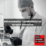 #OrsonRadio -CAMBIEMOS en terapia intensiva