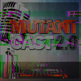 MutantCast 2.0 Episode 3