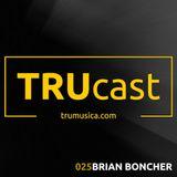 TRUcast 025 - Brian Boncher