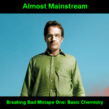 Almost Mainstream's Breaking Bad Mixtape, Part One: Basic Chemistry