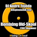 DJ Andre Tejeda - Remixing Old-Skool (2007 Megamix)