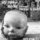 mixe dj luke noise  techno is dead  01-03-2017