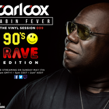 Carl Cox Cabin Fever The Vinyl Sessions 09 - 90's Rave Edition 17-05-2020